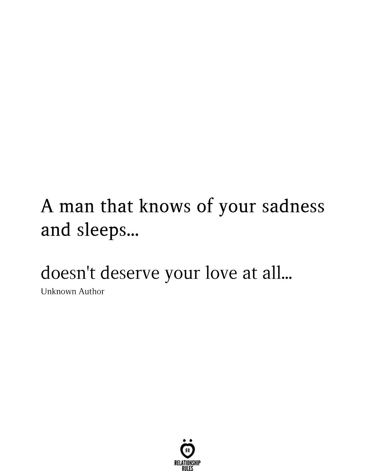You are currently viewing A Man That Knows Of Your Sadness And Sleeps… Doesn't Deserve Your Love At All
