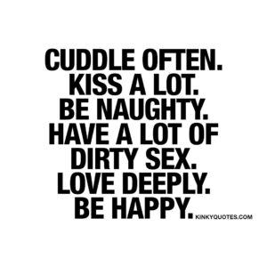 Read more about the article Cuddle often. Kiss a lot. Be naughty. Have a lot of dirty sex. Love deeply. Be happy.