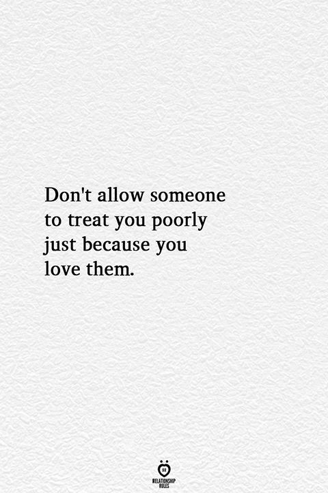 You are currently viewing Don't Allow Someone To Treat You Poorly Just Because You Love Them