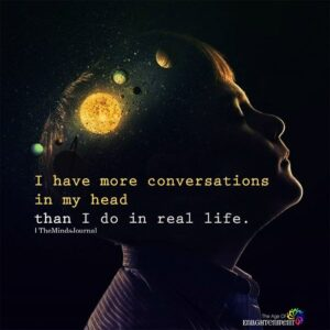Read more about the article I Have More Conversations In My Head