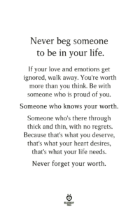 Read more about the article Never beg someone to be in your life.