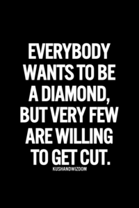 """Read more about the article Quote – """"everybody wants to be a diamond, but very few are willing to get cut."""""""