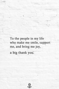Read more about the article To The People In My Life Who Make Me Smile, Support Me, And Bring Me Joy, A Big Thank You