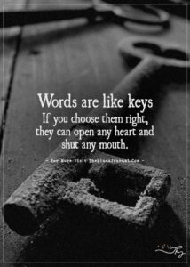 Read more about the article Words are like keys If you choose them right, they can open any heart