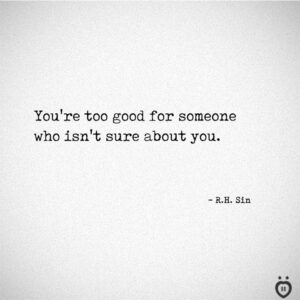 Read more about the article You're Too Good For Someone Who Isn't Sure About You