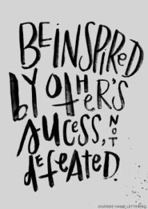Read more about the article be inspired by other's success – not defeated.