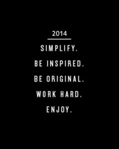 Read more about the article 2014: Simplify. Be inspired. Be original. Work hard. Enjoy.
