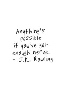 Read more about the article Anything's possible if you've got enough nerve. – J.K. Rowling
