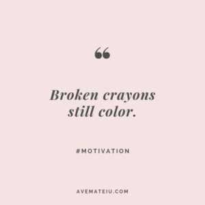 Read more about the article Broken crayons still color. Quote #269