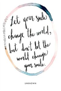 Read more about the article Let your smile change the world, but don't let…