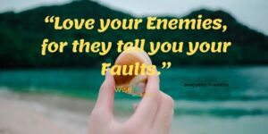 """Read more about the article """"Love your Enemies, for they tell you your Faults."""" -Benjamin Franklin Via Wise"""