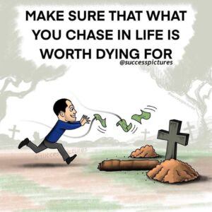 Read more about the article Make sure that what you chase in life is worth dying for
