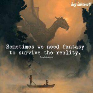 Read more about the article Sometimes We Need Fantasy To Survive