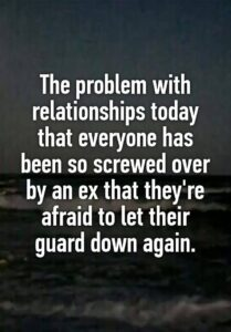 Read more about the article The problem with relationships today that everyone has been so screwed over by an ex that they're afraid to let their guard down again.