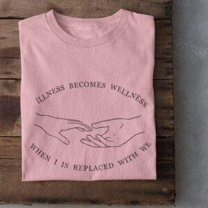 Read more about the article Illness Becomes Wellness When I Is Replaced With We – Pink / 4XL