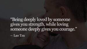 """Read more about the article """"Being deeply loved by someone gives you strength, while loving someone deeply g"""