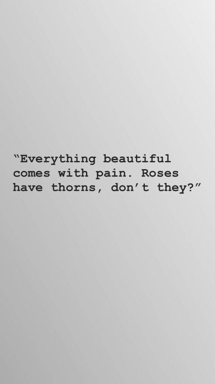 You are currently viewing Everything beautiful comes with pain. Roses have thorns, don't they?
