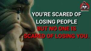 Joker Powerful Quotes    Motivational Quotes   You are scared of losing people   Badass Quotes