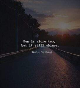 Read more about the article LIFE QUOTES : Sun is alone too, but it still shines. Photo Credits: Marco…