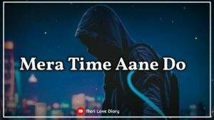 Read more about the article Mera Time Aane Do   Sad Shayari   Sad Status   #Short   Heart Touching Poetry   Mood Off