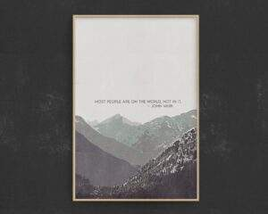 Read more about the article Most People Are On The World, Not In It – John Muir Quote – 20″ × 30″ / CG matt