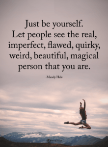 Read more about the article Quotes Just be yourself. Let people see the real, imperfect, flawed, quirky, weird, beautiful – Quotes
