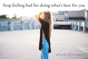 Read more about the article Stop feeling bad for doing what's best for you.   #littlesillywomen #little #sil
