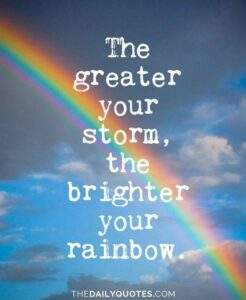 Read more about the article The greater your storm, the brighter your rainbow.