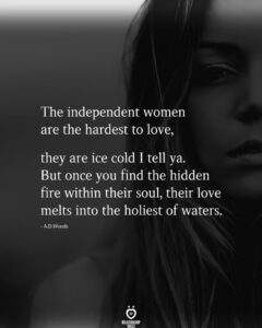 Read more about the article The independent women are the hardest to love,  they are ice cold I tell ya.