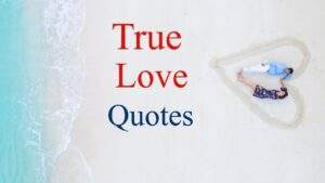 Read more about the article True Love Quotes and Sayings | Deep & Real Emotions