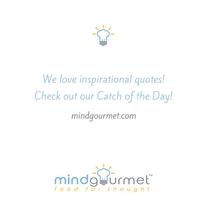 You are currently viewing We love inspirational quotes! Check out our Catch of the Day! #mindgourmet