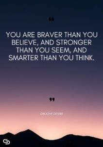 Read more about the article You are braver than you believe and stronger than you seem and smarter than you think
