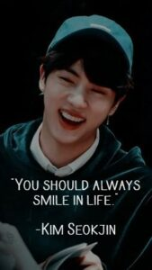 Read more about the article you should always smile in life- kim seokjin  i love this quote  *imma post some
