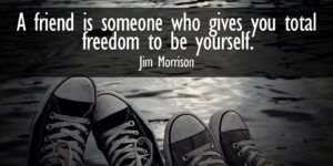 Read more about the article A friend is someone who gives you total freedom to be yourself. – Jim Morrison #