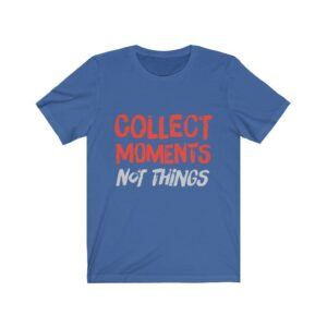 Read more about the article Collect Moments Not Things   Unisex Tee – True Royal / XL