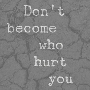 Read more about the article Don't become who hurt you…