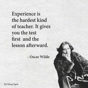 Experience is the hardest kind of teacher. It gives you the test first and the lesson afterward. – Oscar Wilde – iFunny :)