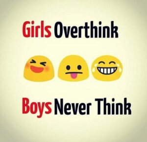 Read more about the article Girls overthink, boys never think