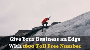 Read more about the article Give Your Business an Edge With 1800 Toll Free Number –