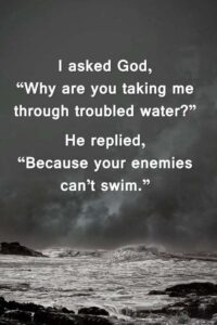 Read more about the article God is taking us in trouble water because our enemies are cant swim   Fashiongaps