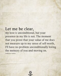 Read more about the article Let Me Be Clear, My Love Is Unconditional, But Your Presence In My Life Is Not
