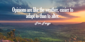 Read more about the article Opinions are like the weather, easier to adapt to than to alter. – Tim Fargo #qu