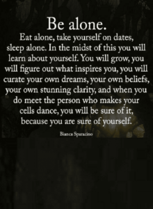 Read more about the article Quotes If you want to know yourself, begin spending time alone, take yourself to dates, think alone – Quotes
