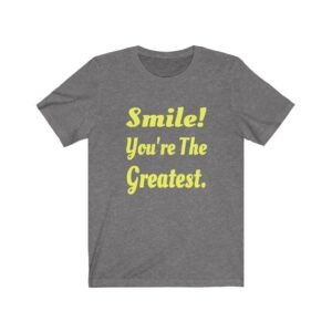 Read more about the article Smile You're The Greatest  T-shirt – Deep Heather / XL