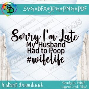 Read more about the article Sorry I'm Late svg, Husband had to poop svg, wife svg, wifelife, quote svg, Mom shirt, Motherhood, Mama shirts, shirts iron on vector image