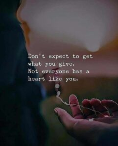 Read more about the article The learning lesson from this quote for me to is to not have expectations with p…