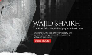 Read more about the article Wajid shaikh: The poet of Love,Philosophy and Darkness