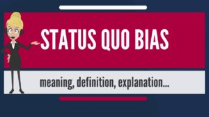 Read more about the article What is STATUS QUO BIAS? What does STATUS QUO BIAS mean? STATUS QUO BIAS meaning & explanation