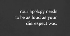 Read more about the article Your apology needs to be as loud as your disrespect was