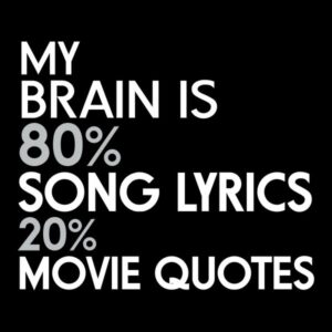 Read more about the article My Brain is 80% Song Lyrics 20% Movie Quotes